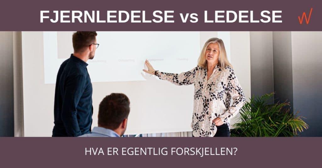 FJERNLEDELSE vs LEDELSE – hva er egentlig forskjellen?
